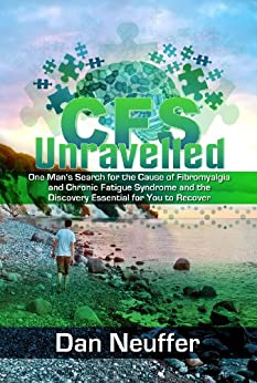 CFS Unravelled – One man's search for the Cause of Fibromyalgia and Chronic Fatigue Syndrome and the Discovery Essential for You To Recover by [Neuffer, Dan]