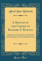 """A Sketch of the Career of Richard F. Burton: Collected from """"men of Eminence;"""" from Sir Richard and Lady Burton's Own Works; From the Press; From Personal Knowledge, and Various Other Reliable Sources (Classic Reprint)"""