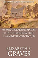 The Minangkabau Response to Dutch Colonial Rule in the Nineteenth Century