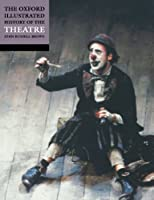 The Oxford Illustrated History of Theatre (Oxford Illustrated Histories)