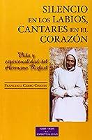 Silencio en los labios, cantares en el corazón : vida y espiritualidad del hermano Rafael