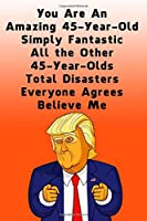 You Are An Amazing 45-Year-Old Simply Fantastic All the Other 45-Year-Olds: Dotted (DotGraph) Journal / Notebook - Donald Trump 45 Birthday Gift - Impactful 45 Years Old Wishes