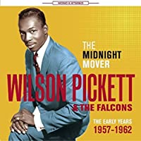 The Midnight Mover - The Early Years 1957-1962 by Wilson Pickett & The Falcons