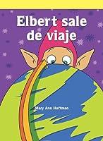 Elbert sale de viaje/ Elbert Takes a Trip (Neighborhood Readers Level D)
