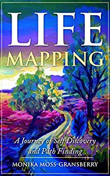 Life Mapping: A Journey of Self-Discovery and Path Finding by [Moss, Monika K.]