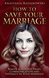 Save Marriage: How to Save Your Marriage - Rescue & Rebuild Trust, Communication and Intimacy in Your Marriage: (Save Your Marriage, Relationship Advice, ... - The Complete Guide) (English Edition)