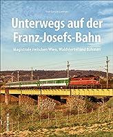 Unterwegs auf der Franz-Josefs-Bahn: Magistrale zwischen Wien, Waldviertel und Boehmen