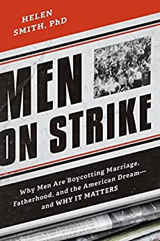 Men on Strike: Why Men Are Boycotting Marriage, Fatherhood, and the American Dream - and Why It Matters by [Smith, Helen]