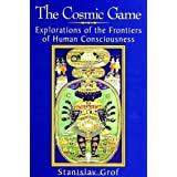 Cosmic Game: Explorations of the Frontiers of Human Consciousness