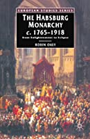 The Habsburg Monarchy, c. 1765-1918: From Enlightenment to Eclipse (European Studies)