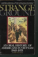 Strange Ground: An Oral History of Americans in Vietnam 1945-1975