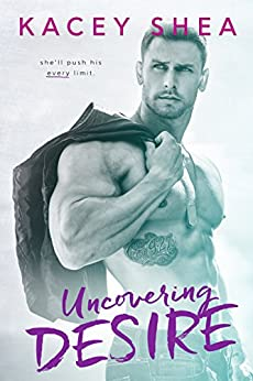 Uncovering Desire (Uncovering Love Book 2) by [Shea, Kacey]