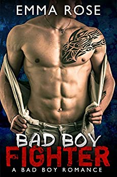 Bad Boy Fighter: A Bad Boy Romance by [Rose, Emma]