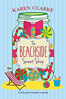 The Beachside Sweet Shop: A feel good romantic comedy by [Clarke, Karen]