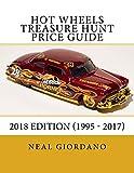 Hot Wheels Treasure Hunt Price Guide: 2018 Edition (1995 - 2017)