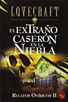 Relatos Oniricas Ii: El Extrano Caseronen La Niebla/hasta En Los Mares/la Antig (Lovecraft)