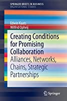 Creating Conditions for Promising Collaboration: Alliances, Networks, Chains, Strategic Partnerships (SpringerBriefs in Business)
