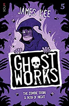 GHOSTWORKS 5: The Zombie Train & Dead of Night by [Lee,James]