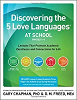 Discovering the 5 Love Languages at School, Grades 1-6: Lessons That Promote Academic Excellence and Connections for Life