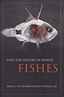 Early Life History of Marine Fishes by Bruce Miller Arthur W. Kendall(2009-06-10)