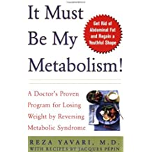 It Must Be My Metabolism: A Doctor's Proven Program for Losing Weight by Reversing Metabolic Syndrome
