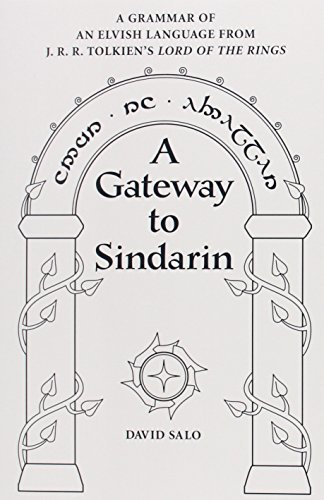 Download A Gateway to Sindarin: A Grammar of an Elvish Language from J. R. R. Tolkien's Lord of the Rings 0874809126