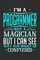 I'm A Programmer Not A Magician But I can See Why You Might Be Confused: Small Business Planner 6 x 9 100 page to organize your time, sales, profit, ideas and notes.