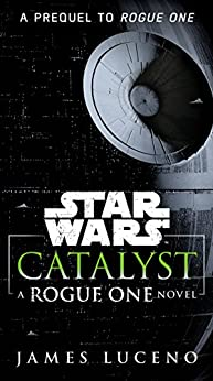 Catalyst (Star Wars): A Rogue One Novel by [Luceno, James]