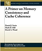 A Primer on Memory Consistency and Cache Coherence (Synthesis Lectures on Computer Architecture) by Daniel J. Sorin Mark D. Hill David A. Wood(2012-03-12)