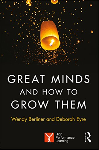 Great Minds and How to Grow Them: High Performance Learning (English Edition)