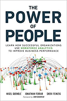 The Power of People: How Successful Organizations Use Workforce Analytics To Improve Business Performance (FT Press Analytics) by [Guenole, Nigel, Ferrar, Jonathan, Feinzig, Sheri]