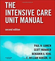 The Intensive Care Unit Manual: Expert Consult - Online and Print, 2e (Expertconsult.com) by Paul N. Lanken MD Scott Manaker MD PhD Benjamin A. Kohl MD FCCM C. William Hanson III MD(2013-10-10)