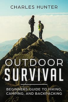 Outdoor Survival :  Beginners Guide to Hiking, Camping, And Backpacking by [Hunter, Charles]