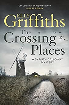 The Crossing Places: The Dr Ruth Galloway Mysteries 1 by [Griffiths, Elly]