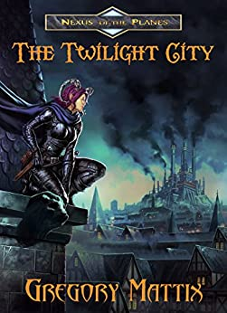 The Twilight City (Nexus of the Planes Book 1) by [Mattix, Gregory]