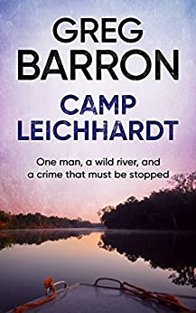 Camp Leichhardt: One man, a wild river, and a crime that must be stopped. by [Barron, Greg]