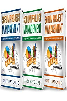Scrum Project Management: 3 Books in 1: Avoiding Project Mishaps: An Introduction+Beyond the Basics+The Expert's Guide by [Metcalfe, Gary]