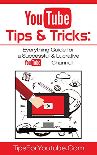 YouTube Tips & Tricks: Everything Guide for a Successful & Lucrative YouTube Channel (English Edition)