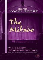 Gilbert: The Mikado Vocal Score: W.S. Gilbert and Sir Arthur Sullivan (Dover Vocal Scores)