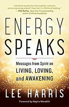 Energy Speaks: Messages from Spirit on Living, Loving, and Awakening by [Harris, Lee]