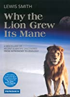Why the Lion Grew Its Mane: A Miscellany of Recent Scientific Discoveries from Astronomy to Zoology