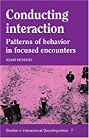 Conducting Interaction: Patterns of Behavior in Focused Encounters (Studies in Interactional Sociolinguistics)