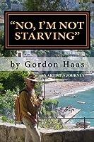 No, I'm Not Starving: An Artist's Journey