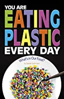 You Are Eating Plastic Every Day: What's in Our Food? (Informed!)