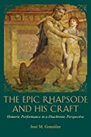 The Epic Rhapsode and His Craft: Homeric Performance in a Diachronic Perspective (Hellenic Studies Series) by Jose Gonzalez(2011-11-28)