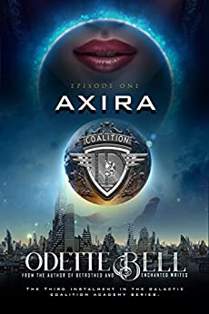 Axira Episode One: A Galactic Coalition Academy Series by [Bell, Odette C.]
