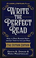 Write the Perfect Read: Make Readers Happy While Propelling Them to the Last Page - The Fiction Edition