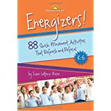 Energizers! 88 Quick Movement Activities That Refresh and Refocus, K-6