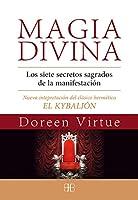 """Magia divina : los siete secretos sagrados de la manifestación : nueva interpretación del clásico hermético """"El Kybalión"""""""