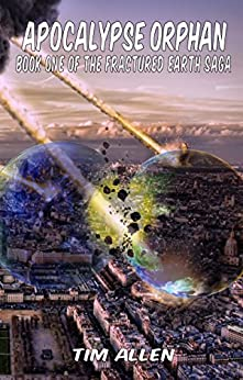 [Allen, Tim]のApocalypse Orphan (The Fractured Earth Saga Book 1) (English Edition)